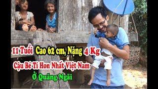 Bất Ngờ Cậu Bé Tí Hon Nhất Việt Nam Đinh Văn K'rể 11 Tuổi Nặng 4Kg Ở Quảng Ngãi - Vietnam Little boy