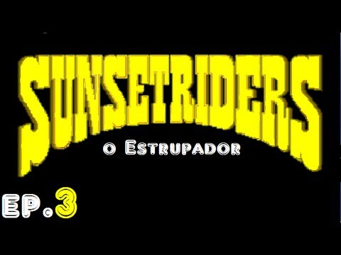 Sunset Riders Episodio 03-O Estrupador Da Escuridão xD