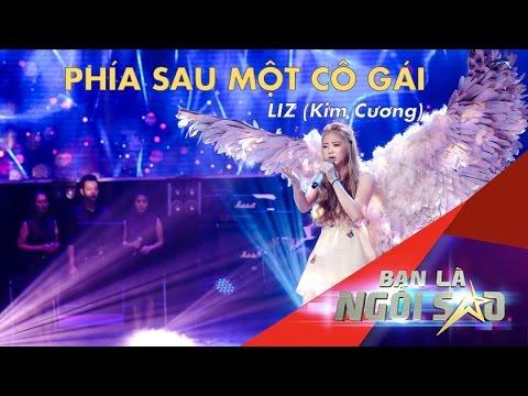 PHÍA SAU MỘT CÔ GÁI | Liz (Kim Cương) |  Be A Star - Bạn Là Ngôi Sao