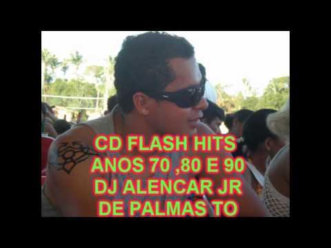 CD FLASH HITS ANOS 70,80 E 90  DJ ALENCAR JR DE PALMAS TO