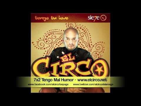 Sie7e x 2  14- Tengo Mal Humor (El Circo de La Mega)