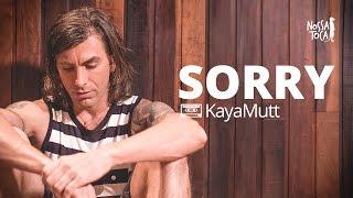 Sorry - Justin Bieber (KayaMutt cover) Nossa Toca