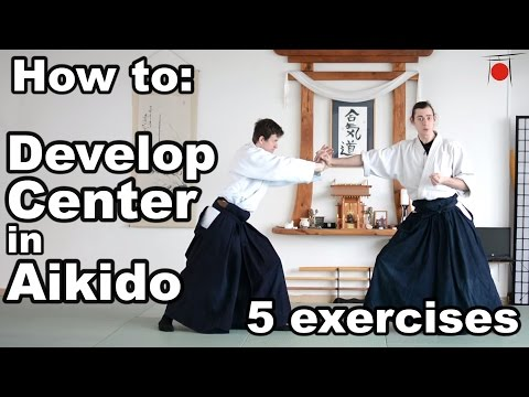 Aikido How To: Develop Your Center - 5 Different Exercises