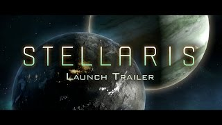 Stellaris - Launch Trailer