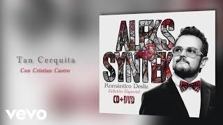 Tan Cerquita – Aleks Syntek ft Cristian Castro