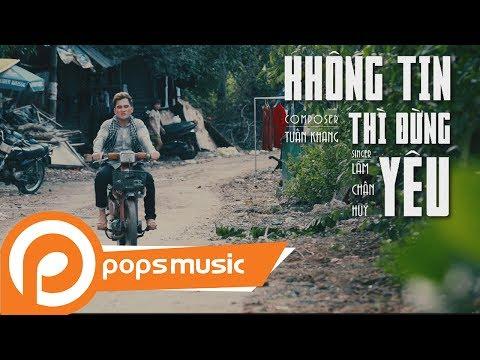 MV Không Tin Thì Đừng Yêu | Lâm Chấn Huy