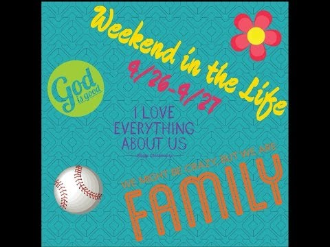 Our Fun Busy Weekend....Weekend in the Life II April 26th-27th 2014