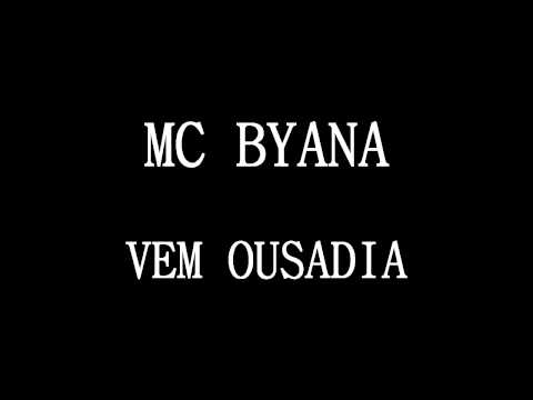 MC BYANA - VEM OUSADIA ( LANÇAMENTO 2011 )
