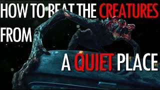 4 Ways to beat the Creatures from A Quiet Place