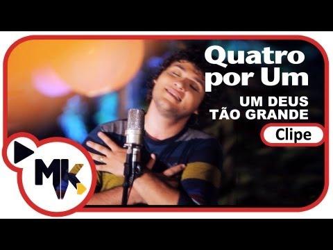 Quatro por Um - Um Deus Tão Grande - (Clipe Oficial MK Music em HD)