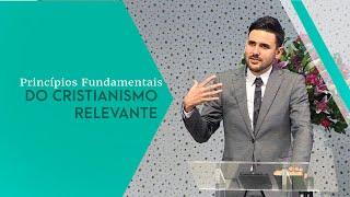 25/05/19 - Princípios Fundamentais do Cristianismo Relevante - Pr. Victor Bejota