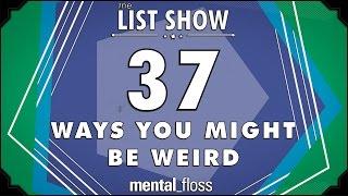 37 Ways you Might be Weird - mental_floss List Show Ep. 407