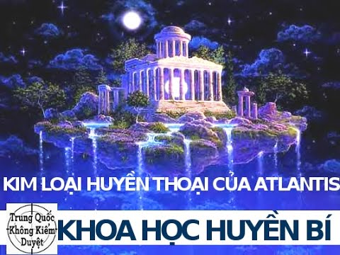 Kim Loại Huyền Thoại của Atlantis | Khoa Học Huyền Bí