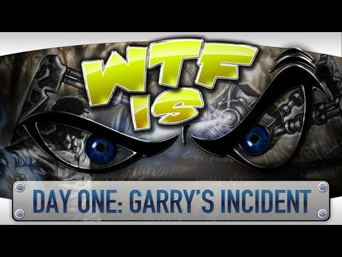 Day One: Garry's Incident