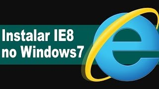 Como Instalar Internet Explorer 8 No Windows 7 TUTORIAL