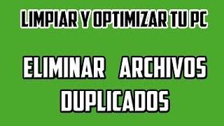 Eliminando archivos duplicados en tu PC