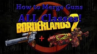 How To Merge Weapons In Borderlands 2 (ALL Classes)