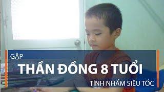 Gặp thần đồng 8 tuổi tính nhẩm siêu tốc   VTC1