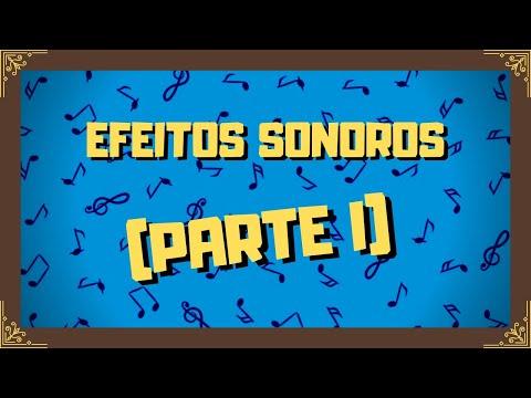 Efeitos Sonoros (Parte I)