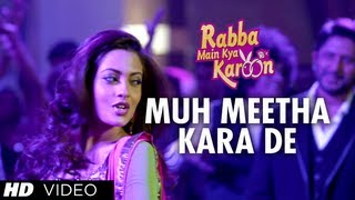 Muh Meetha Kara De Video Song Rabba Main Kya Karoon