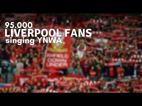 95.000 Liverpool fans singing You'll Never Walk Alone.