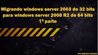 Migrando Windows Server 2003 De 32 Bits Para Windows