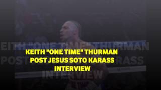 KEITH THURMAN REVIEWS JESUS SOTO KARASS FIGHT