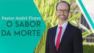 19/04/19 - O Sabor da Morte - Pr. André Flores