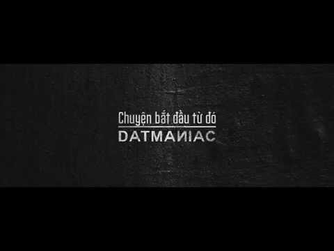 DatManiac- CHUYỆN BẮT ĐẦU TỪ ĐÓ