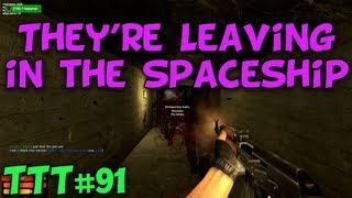 THEY'RE LEAVING IN THE SPACESHIP - Trouble in Terrorist Town #91