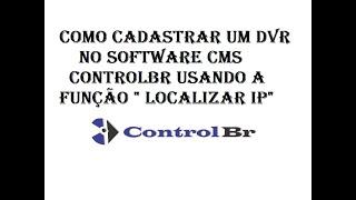 Como Cadastrar Um DVR No Software CMS ControlBr Usando A