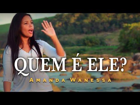 AMANDA WANESSA - Música: Quem é Ele ? - Clipe Oficial