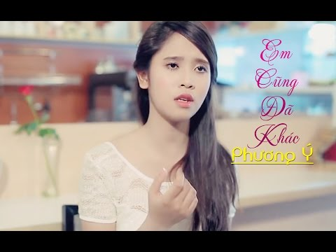 Em Cũng Đã Khác - Phương Ý(Official MV)