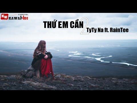 Thứ Em Cần (Part 2) - TyTy Na ft. RainTee [ Video Lyrics ]