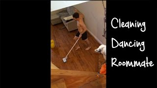 Cleaning Dancing Roommate