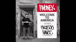 P-Money - Welcome To America ft. Skyzoo & Havoc (of Mobb Deep)