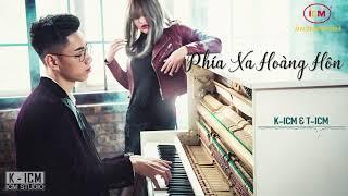 PHÍA XA HOÀNG HÔN | K-ICM x T-ICM | OFFICIAL AUDIO