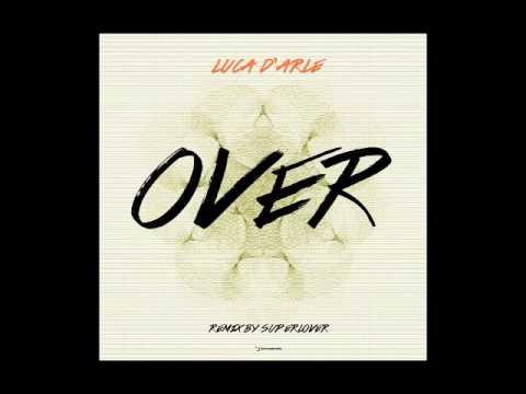 Luca D´Arle - Over (Superlover Remix) - HQ