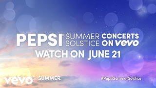 Vevo - Pepsi Summer Solstice Concerts On Vevo #PepsiSummerSolstice