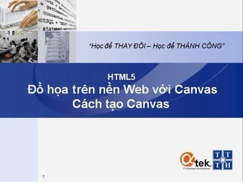 Bài 2. HTML5 Đồ họa trên nền Web với Canvas_Cách tạo Canvas.