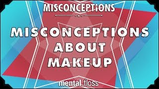 Misconceptions about Makeup - mental_floss on YouTube (Ep. 16)