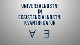 Univerzalnostni in eksistencialnostni kvantifikator