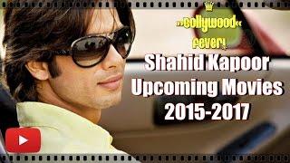 Shahid Kapoor's Upcoming Movies 2015 2016 2017