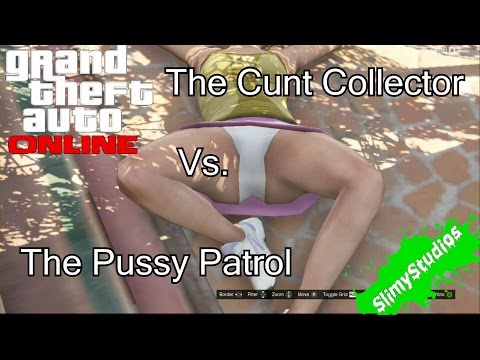 GTA V Online Random & Funny Moments: The Cunt Collector Vs. The Pussy Patrol