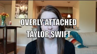 Overly Attached Taylor Swift