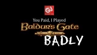 YOU PAID, I PLAYED* (*BUTCHERED): Baldur's Gate: Enhanced Edition