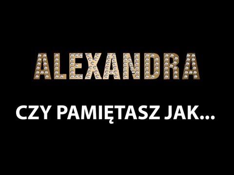 Alexandra - Czy pamiętasz jak