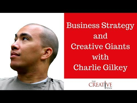 Business Strategy And Creative Giants With Charlie Gilkey