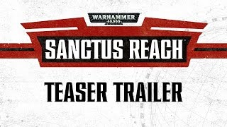 Warhammer 40000: Sanctus Reach - Teaser Trailer