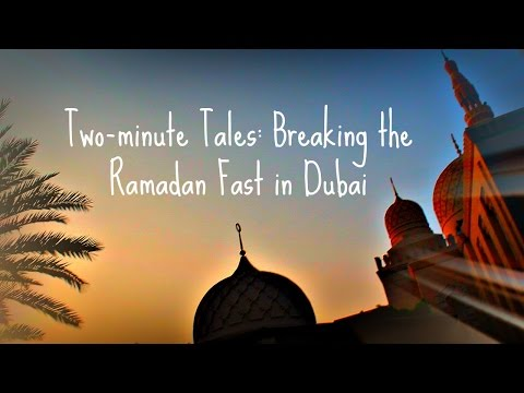 Two-minute Tales: Breaking the Ramadan fast in Dubai